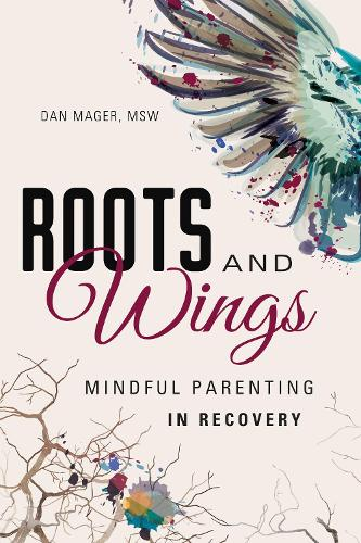 Roots and Wings: Mindful Parenting in Recovery (Paperback)