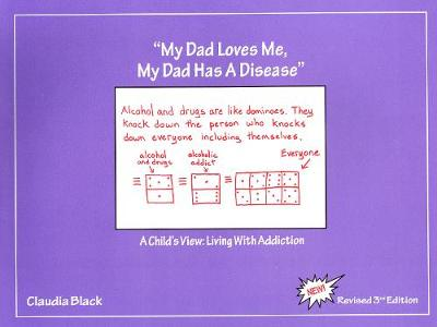 My Dad Loves Me, My Dad Has a Disease: A Child's View: Living with Addiction (Paperback)