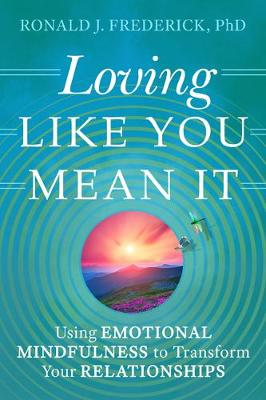 Loving Like You Mean it: Using Emotional Mindfulness to Transform Your Relationships (Paperback)