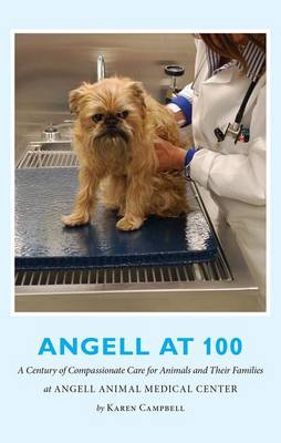 Angell at 100: A Century of Compassionate Care for Animals and Their Families at Angell Animal Medical Center (Paperback)