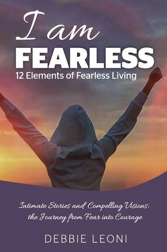 I Am Fearless - 12 Elements of Fearless Living (Paperback)