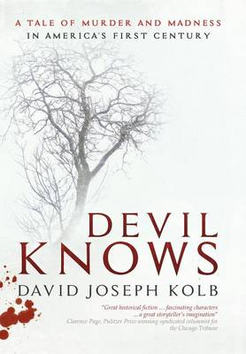 Devil Knows: A Tale of Murder and Madness in America's First Century (Hardback)