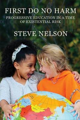 First, Do No Harm: Progressive Education in a Time of Existential Risk (Paperback)