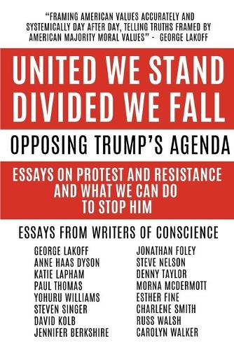 United We Stand Divided We Fall: Opposing Trump's Agenda: Essays on Protest and Resistance and What We Can Do to Stop Him (Paperback)
