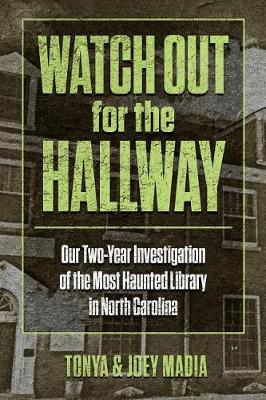 Watch Out for the Hallway: Our Two-Year Investigation of the Most Haunted Library in North Carolina (Paperback)