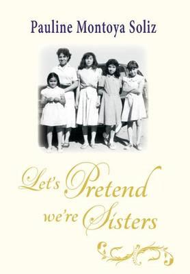 Let's Pretend We're Sisters (Hardback)