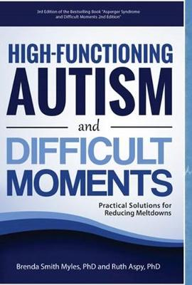High-Functioning Autism and Difficult Moments: Practical Solutions for Reducing Meltdowns (Paperback)