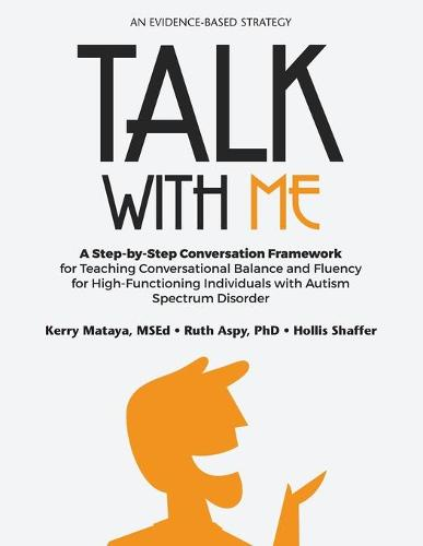 Talk with Me: A Step-by-Step Conversation Framework for Teaching Conversational Balance and Fluency for High-Functioning Individuals with Autism Spectrum Disorders (Paperback)