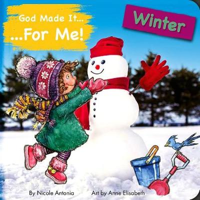 God Made It for Me: Winter: Child's Prayers of Thankfulness for the Things They Love Best about Winter - He Made It for Me - Seasons (Board book)