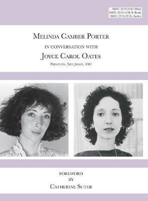 Melinda Camber Porter in Conversation with Joyce Carol Oates, 1987 Princeton University: ISSN Volume 1, Number 6: Melinda Camber Porter Archive of Creative Works (Hardback)