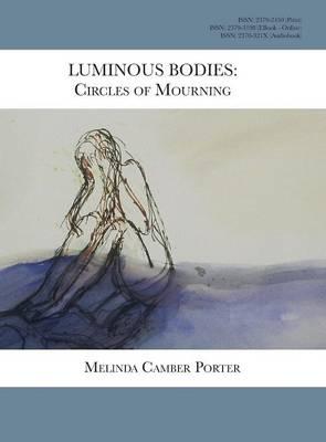 Luminous Bodies: Circles of Mourning: Melinda Camber Porter Archive of Creative Works Volume 2, Number 3 (Hardback)