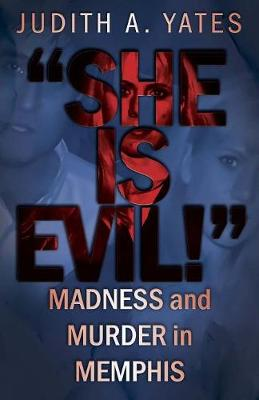 'she Is Evil!': Madness and Murder in Memphis (Paperback)