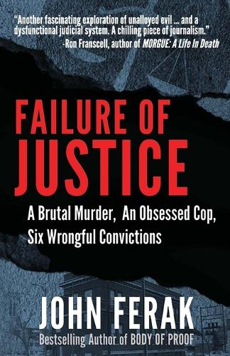 Failure of Justice: A Brutal Murder, an Obsessed Cop, Six Wrongful Convictions (Paperback)