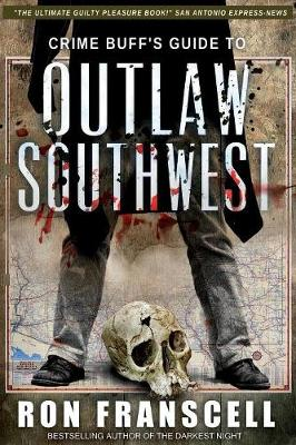Crime Buff's Guide to Outlaw Southwest - Crime Buff's Guide (Paperback)