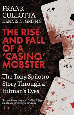 The Rise and Fall of a 'casino' Mobster: The Tony Spilotro Story Through a Hitman's Eyes (Paperback)