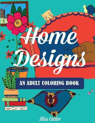 Home Designs: An Adult Coloring Book of Interior Designs, Room Details, and Architeture - Adult Coloring Books (Paperback)