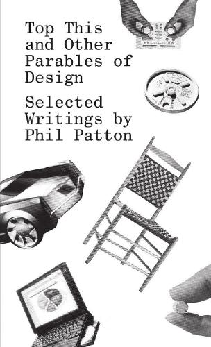 Top This and Other Parables of Design: Selected Writings by Phil Patton (Paperback)