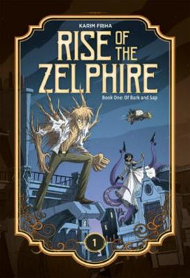 Rise of the Zelphire Book One: Of Bark and Sap (Hardback)