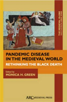 Pandemic Disease in the Medieval World: Rethinking the Black Death - ARC - The Medieval Globe Books (Hardback)