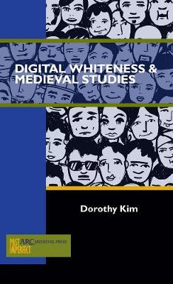 Digital Whiteness & Medieval Studies - Past Imperfect (Paperback)