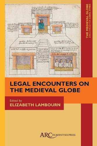 Legal Encounters on the Medieval Globe - ARC - The Medieval Globe Books (Hardback)