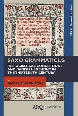 Saxo Grammaticus: Hierocratical Conceptions and Danish Hegemony in the Thirteenth Century - ARC - CARMEN Monographs and Studies (Hardback)