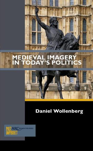 Medieval Imagery in Today's Politics - ARC - Past Imperfect (Paperback)