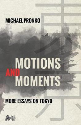 Motions and Moments: More Essays on Tokyo (Paperback)