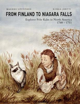 From Finland to Niagara Falls: Pehr Kalm in North America 1748-1751: Pehr Kalm in North America 1748-1751 (Hardback)
