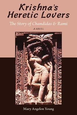 Krishna's Heretic Lovers: The Story of Chandidas & Rami -- A Novel (Paperback)
