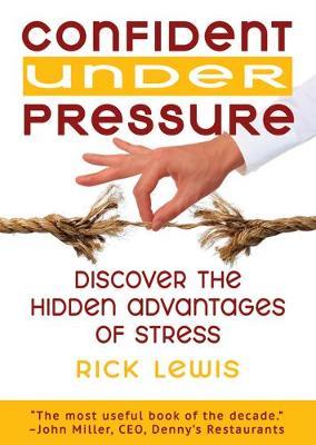 Confident Under Pressure: Discover the Hidden Advantages of Stress (Paperback)