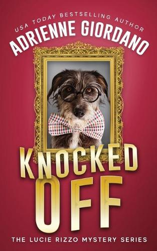 Knocked Off: Misadventures of a Frustrated Mob Princess - Lucie Rizzo Mystery 2 (Paperback)