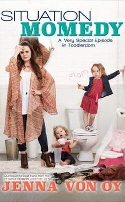 Situation Momedy: A Very Special Episode in Toddlerdom (Paperback)