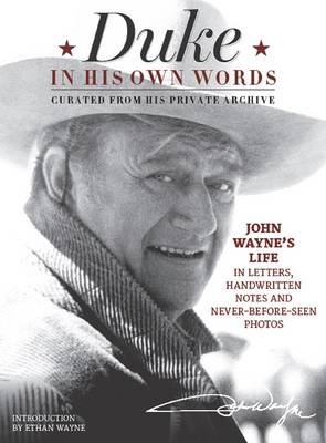Duke in His Own Words: John Wayne's Life in Letters, Handwritten Notes and Never-Before-Seen Photos Curated from His Private Archive (Paperback)