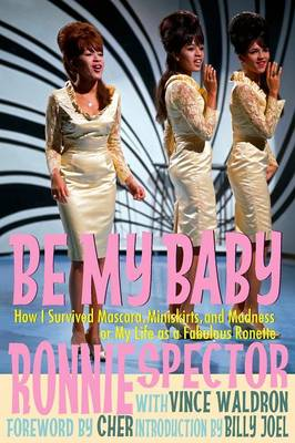 Be My Baby: How I Survived Mascara, Miniskirts, and Madness, or My Life as a Fabulous Ronette [Paperback with B&W Photos] (Paperback)