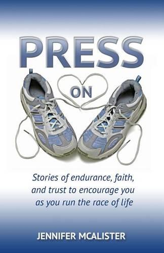 Press On: Stories of Endurance, Faith, and Trust as You Run the Race of Life (Paperback)