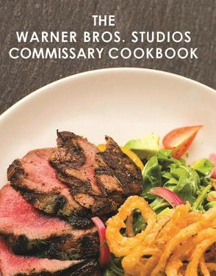 The Warner Bros. Studios Commissary Cookbook (Hardback)