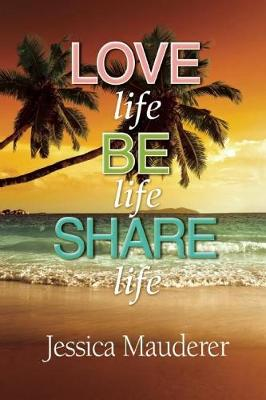 Love Life - Be Life - Share Life (Paperback)