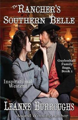 The Rancher's Southern Belle: Luke's Story - Guylenhall Family Saga 1 (Paperback)