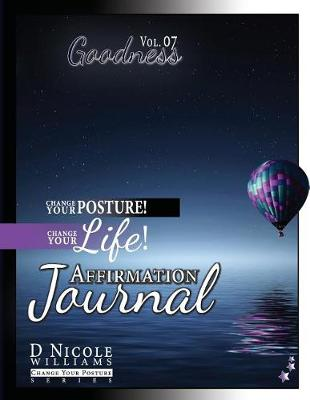Change Your Posture! Change Your Life! Affirmation Journal Vol. 7: Goodness - Change Your Posture! (Affirmation Journals) 6 (Paperback)