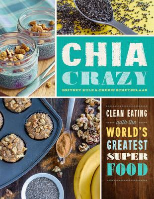 Chia Crazy: Clean Eating with the World's Greatest Superfood (Paperback)