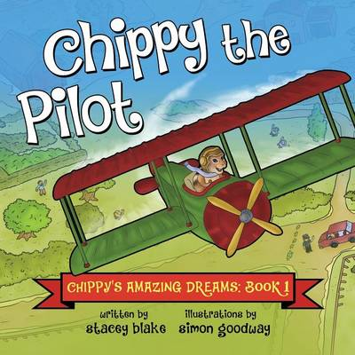 Chippy the Pilot: Chippy's Amazing Dreams - Book 1 (Paperback)