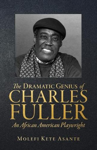 The Dramatic Genius of Charles Fuller; An African American Playwright (Paperback)