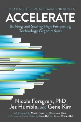 Accelerate: The Science of Lean Software and Devops: Building and Scaling High Performing Technology Organizations (Paperback)