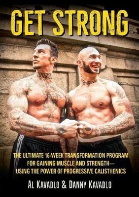Get Strong: The Ultimate 16-Week Transformation Program For gaining Muscle And StrengthaUsing The Power Of Progressive Calisthenics (Paperback)
