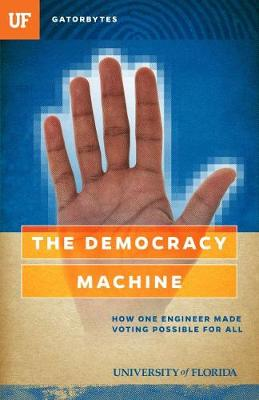 The Democracy Machine: How One Engineer Made Voting Possible For All (Paperback)