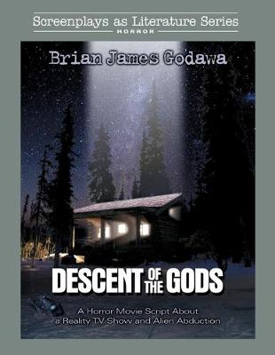 Descent of the Gods: A Horror Movie Script About a Reality TV Show and Alien Abduction - Screenplays as Literature 6 (Paperback)