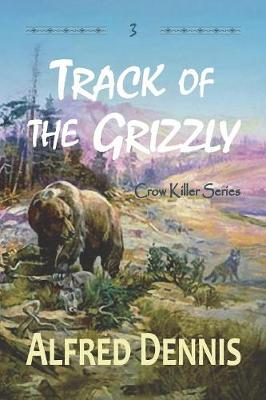 Track of the Grizzly: Crow Killer Series - Book 3 - Crow Killer 3 (Paperback)