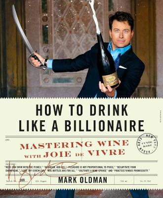 How To Drink Like A Billionaire: Mastering Wine with Joie de Vivre (Hardback)