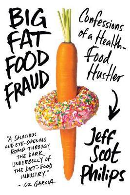 Big Fat Food Fraud: Confessions of a Health-Food Hustler (Hardback)